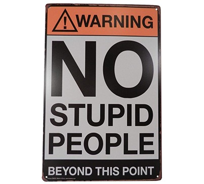 "Funny warning vintage sign with the text ""Warning No Stupid People Beyond This Point"" that can be hanged on the wall. The sign size is 7.87 x 11.8 inch."